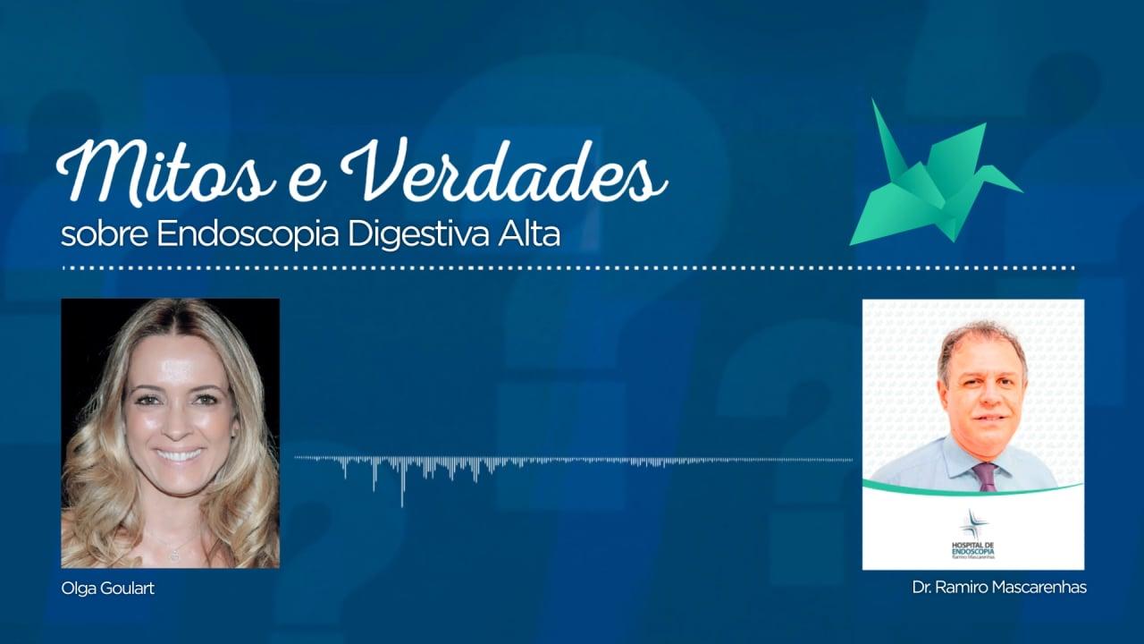 Mitos e Verdades – Endoscopia Digestiva Alta