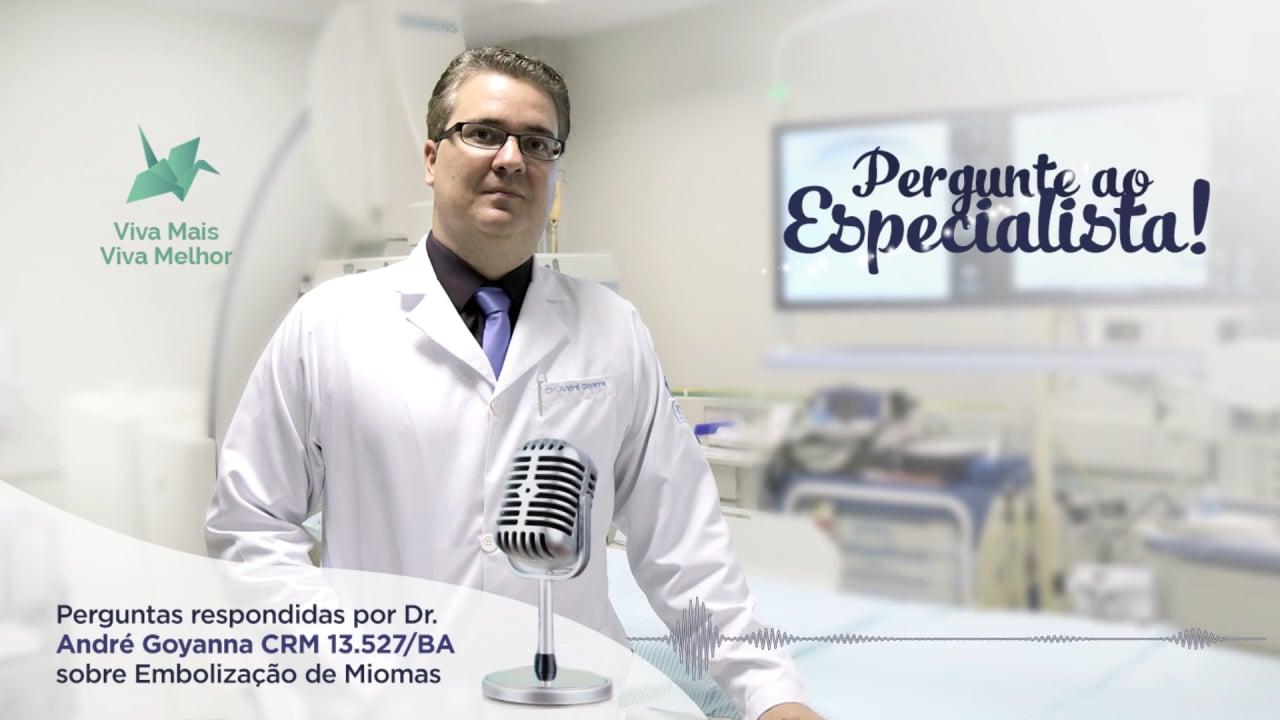 Pergunte ao Especialista André Goyanna sobre Embolização de Miomas
