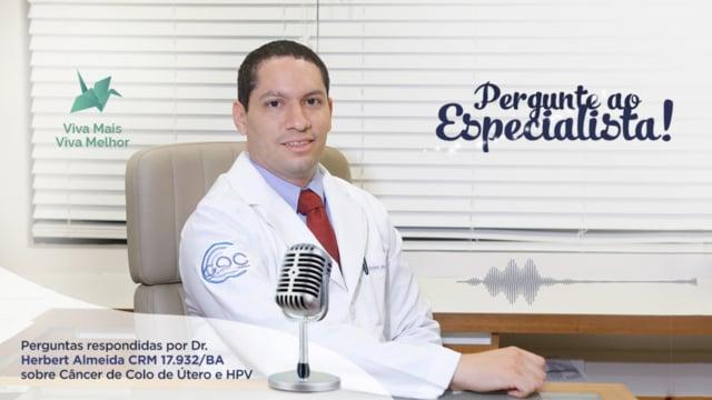 Pergunte ao Especialista Herbert Almeida sobre Câncer de Colo de Útero e HPV