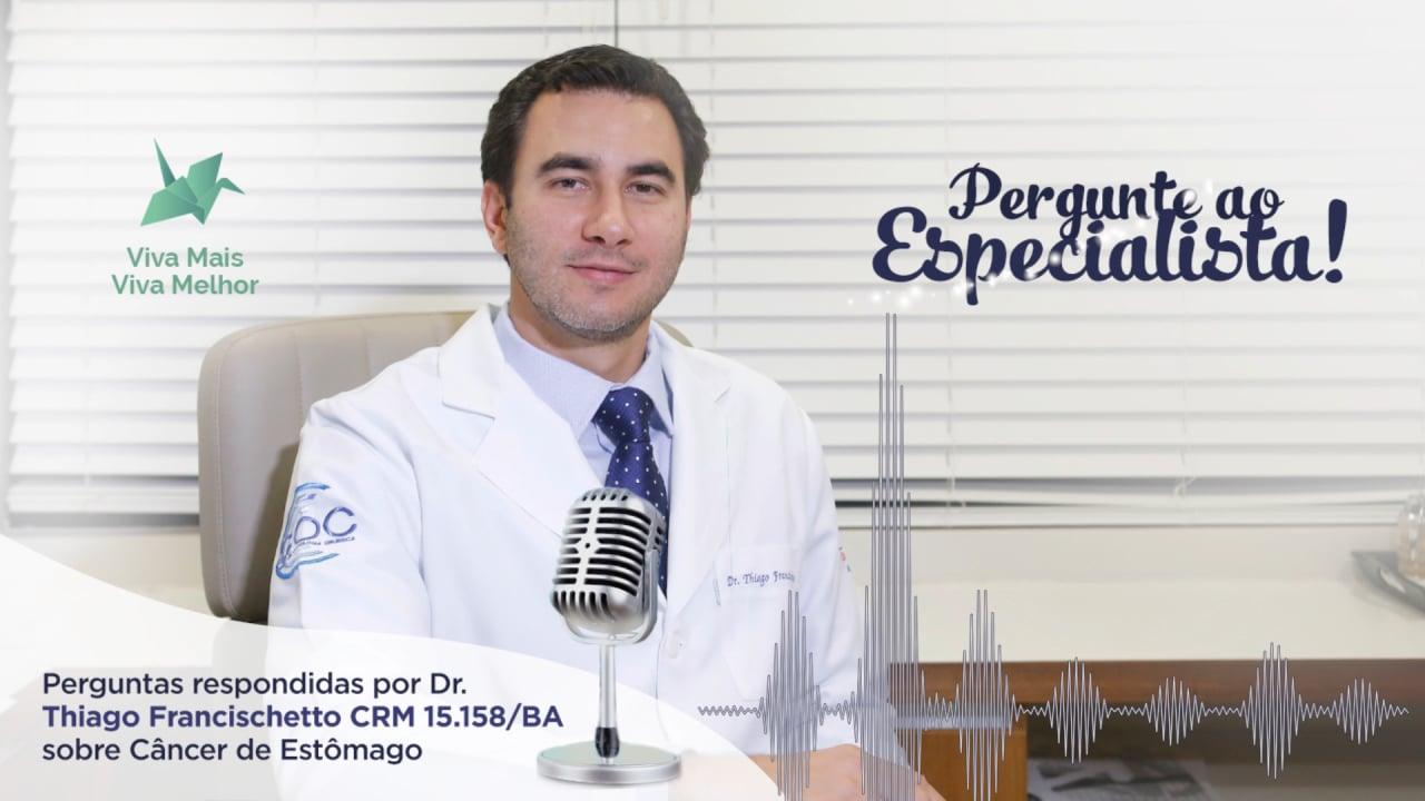 Pergunte ao Especialista Thiago Francischetto sobre Câncer de Estômago