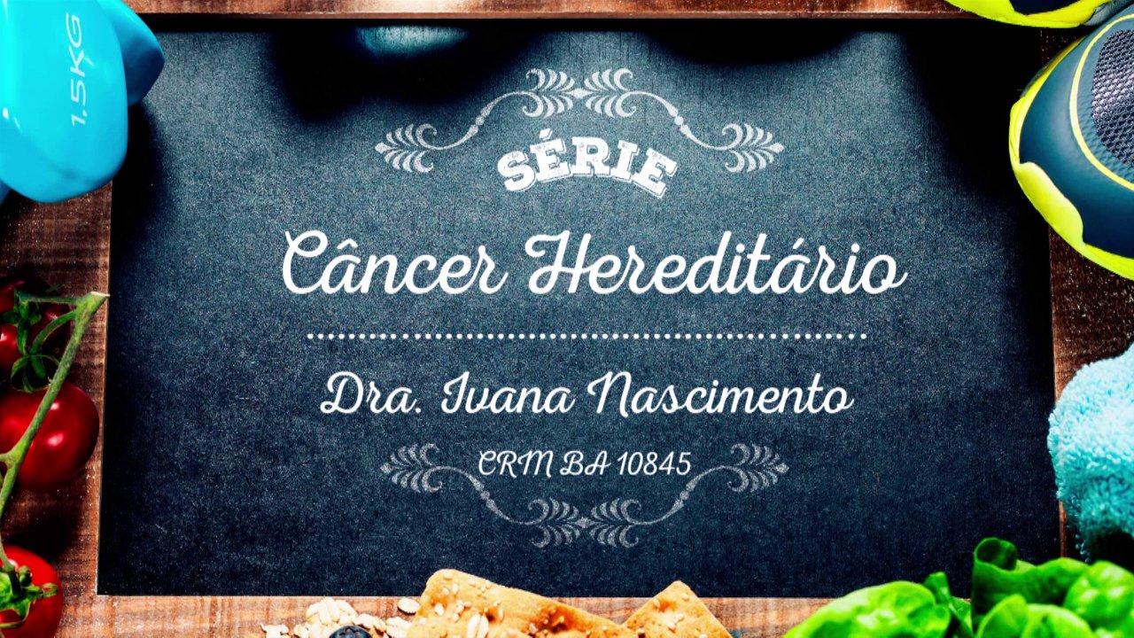 Vídeo Completo Série Câncer Hereditário