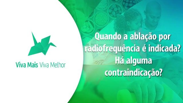 Série Radioablação – Quando a ablação por radiofrequência é indicada – Há alguma contraindicação?